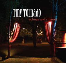 Tiny Tornado - Echos and Rhymes
